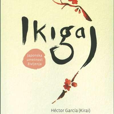 Hector Garcia in  Francesc Miralles:  $@   Ikigaj - japonska  umetnost  življenja,  prevedla   Nataša Müller,  Mladinska knjiga,   184 strani,  cena  19,95 evra.