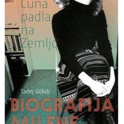 Tadej Golob:  $@  Kot bi Luna  padla na Zemljo -  biografija Milene  Zupančič,  Beletrina,  386 strani,  cena 29 evrov