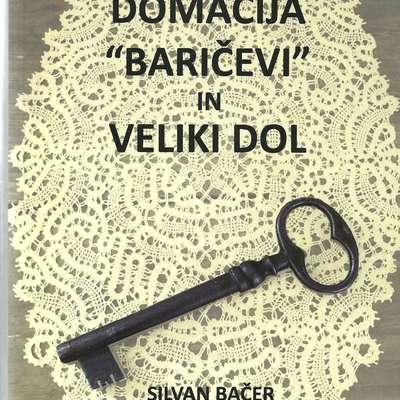 """Lani je Silvan Bačer v samozaložbi izdal knjigo Domačija """"Baričevi"""" in Veliki Dol."""
